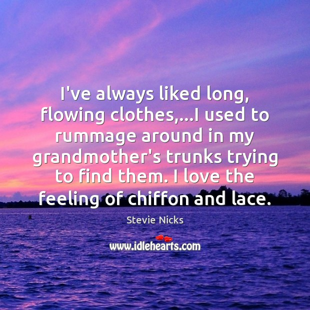 I've always liked long, flowing clothes,…I used to rummage around in Stevie Nicks Picture Quote