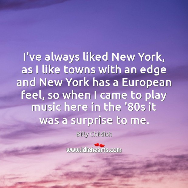 Image, I've always liked New York, as I like towns with an edge