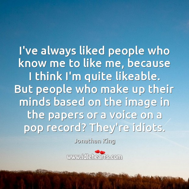 I've always liked people who know me to like me, because I Image
