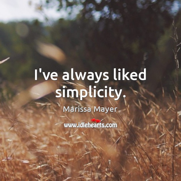 I've always liked simplicity. Marissa Mayer Picture Quote