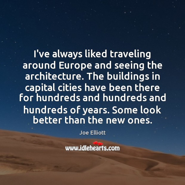I've always liked traveling around Europe and seeing the architecture. The buildings Joe Elliott Picture Quote