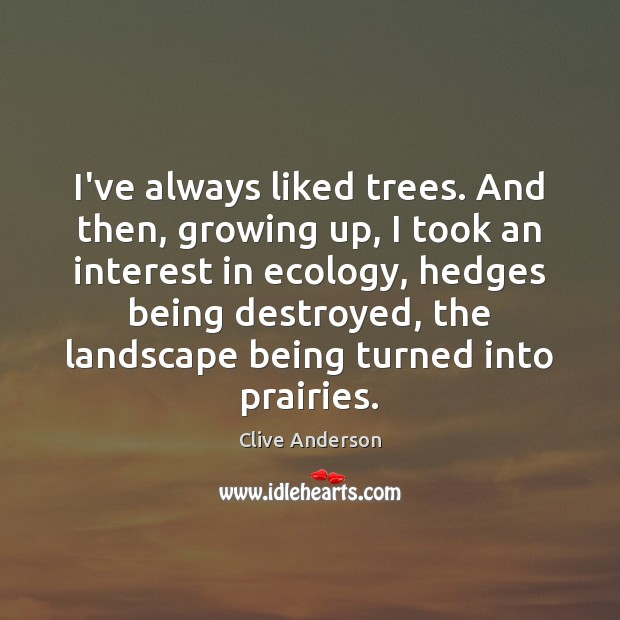 I've always liked trees. And then, growing up, I took an interest Image