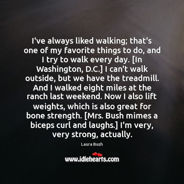 Image, I've always liked walking; that's one of my favorite things to do,