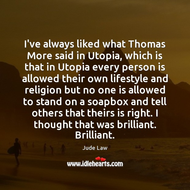 Image, I've always liked what Thomas More said in Utopia, which is that