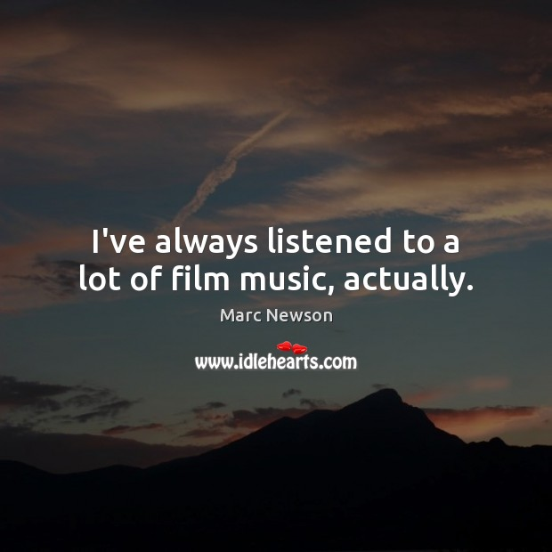 I've always listened to a lot of film music, actually. Image