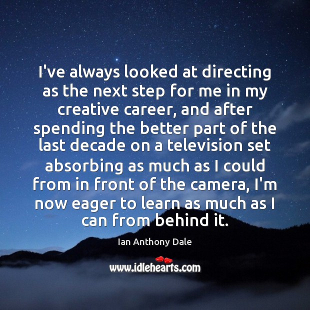 I've always looked at directing as the next step for me in Image