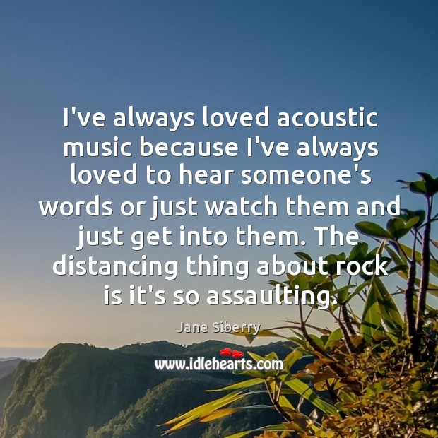 Image, I've always loved acoustic music because I've always loved to hear someone's