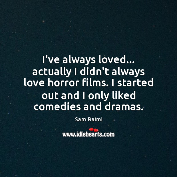 Image, I've always loved… actually I didn't always love horror films. I started