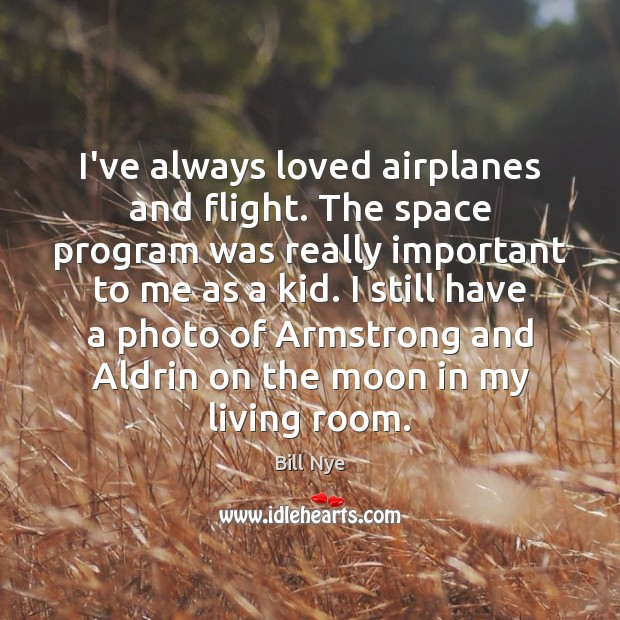 Image, I've always loved airplanes and flight. The space program was really important