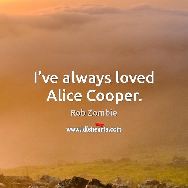 Image, I've always loved Alice Cooper.