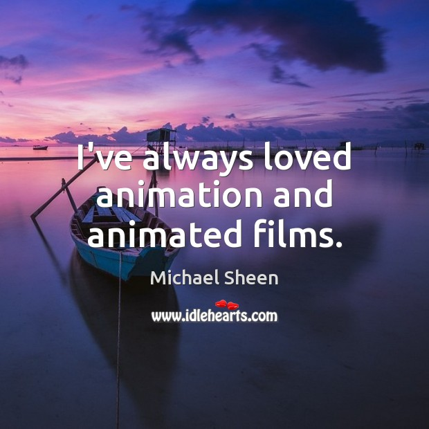 Image, I've always loved animation and animated films.