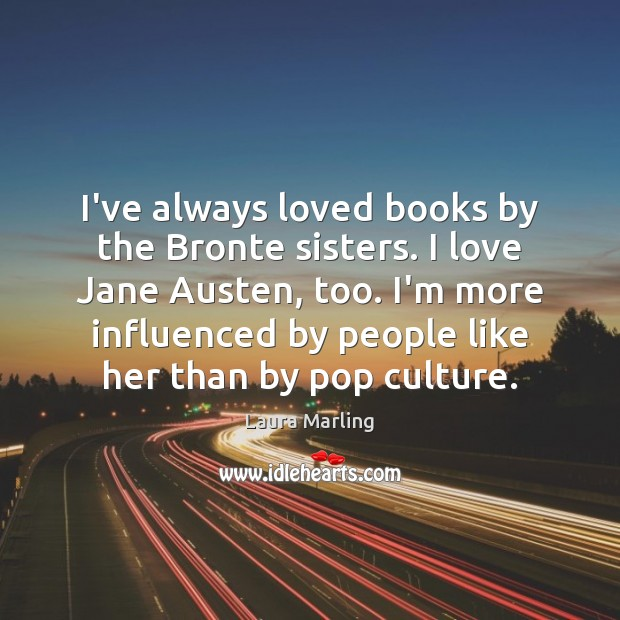 I've always loved books by the Bronte sisters. I love Jane Austen, Image