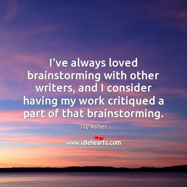 I've always loved brainstorming with other writers, and I consider having my Jay Asher Picture Quote