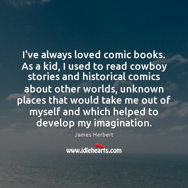 I've always loved comic books. As a kid, I used to read James Herbert Picture Quote