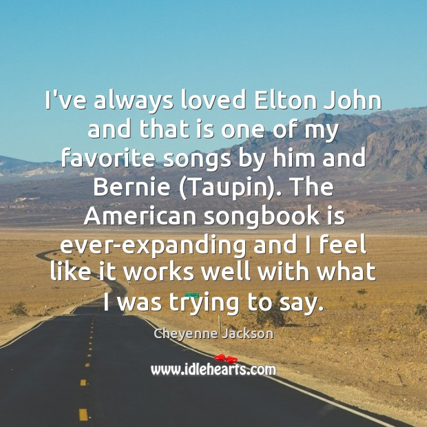 I've always loved Elton John and that is one of my favorite Cheyenne Jackson Picture Quote