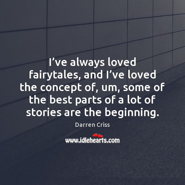 I've always loved fairytales, and I've loved the concept of, Image