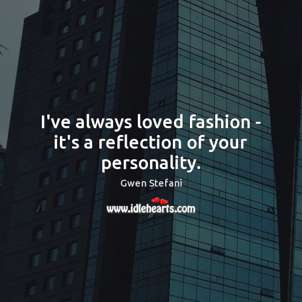 I've always loved fashion – it's a reflection of your personality. Image