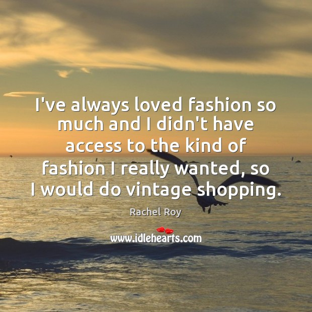 I've always loved fashion so much and I didn't have access to Rachel Roy Picture Quote