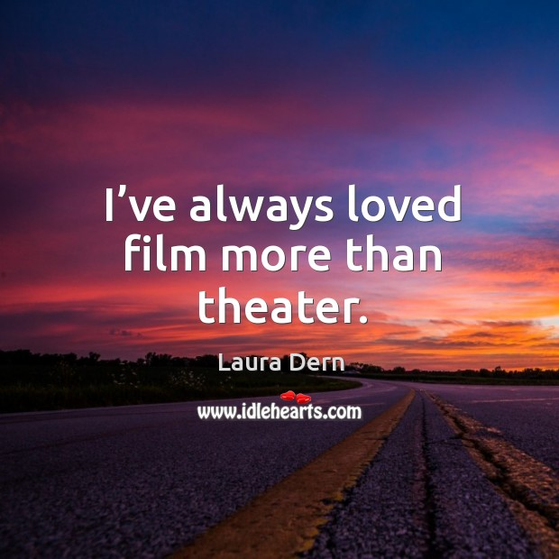 I've always loved film more than theater. Image