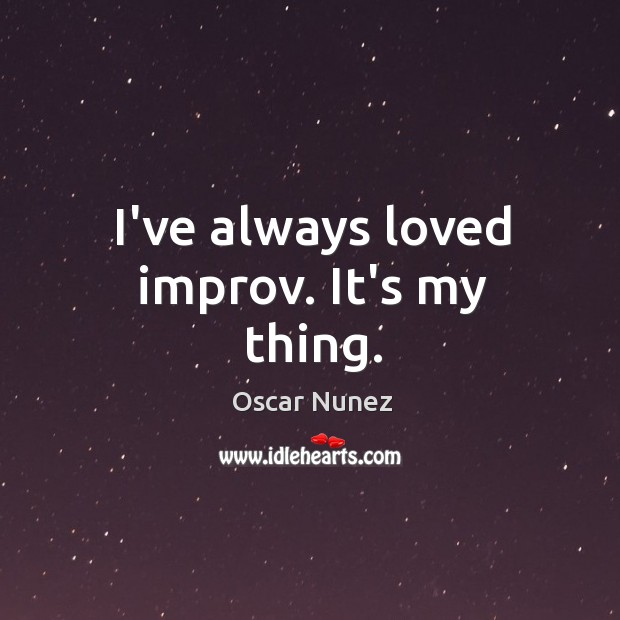 I've always loved improv. It's my thing. Image
