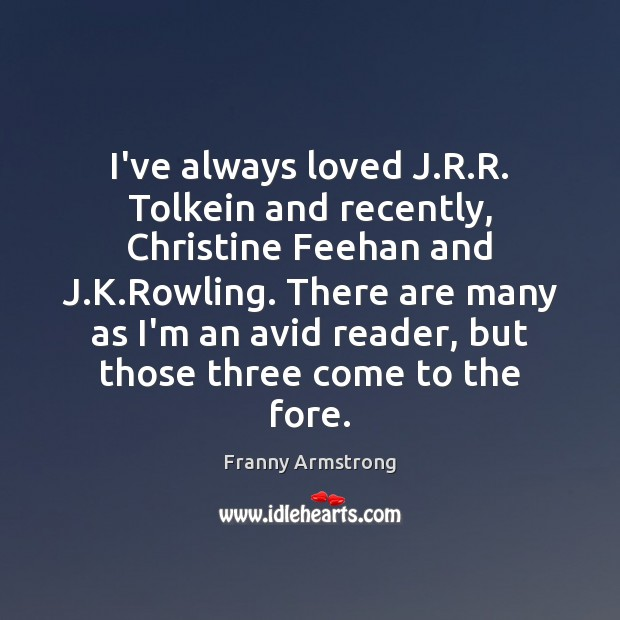 I've always loved J.R.R. Tolkein and recently, Christine Feehan and Image