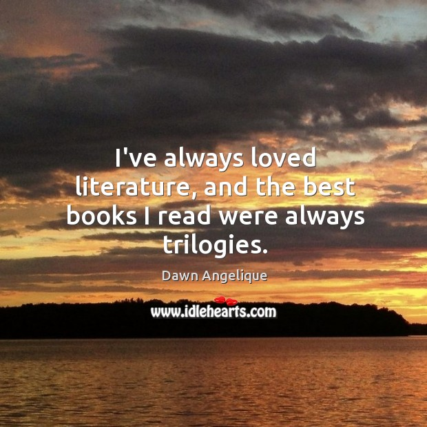I've always loved literature, and the best books I read were always trilogies. Image