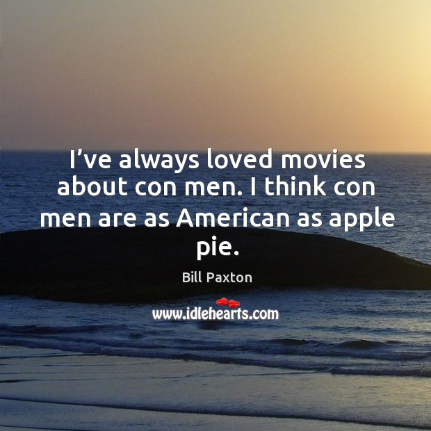 Image, I've always loved movies about con men. I think con men are as american as apple pie.