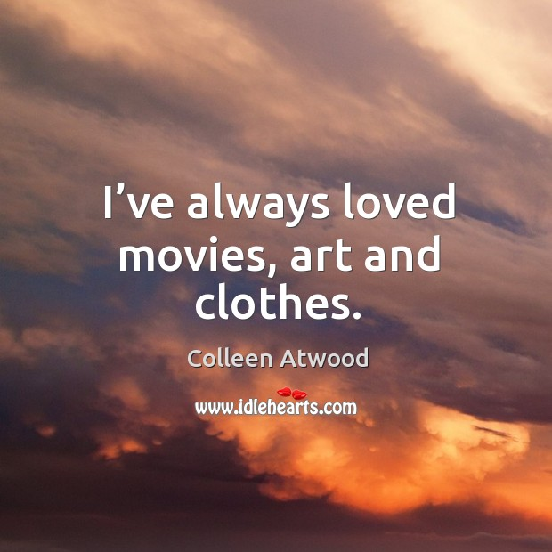 I've always loved movies, art and clothes. Image