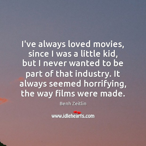 I've always loved movies, since I was a little kid, but I Image