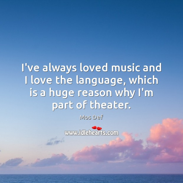 I've always loved music and I love the language, which is a Mos Def Picture Quote