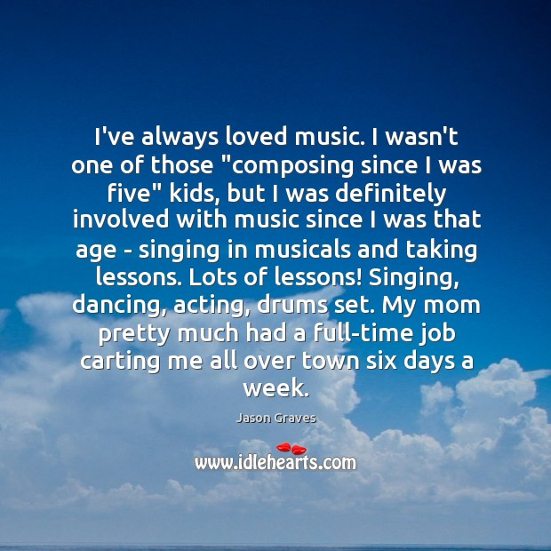 """I've always loved music. I wasn't one of those """"composing since I Jason Graves Picture Quote"""