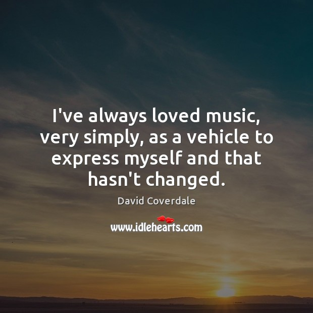 Image, I've always loved music, very simply, as a vehicle to express myself