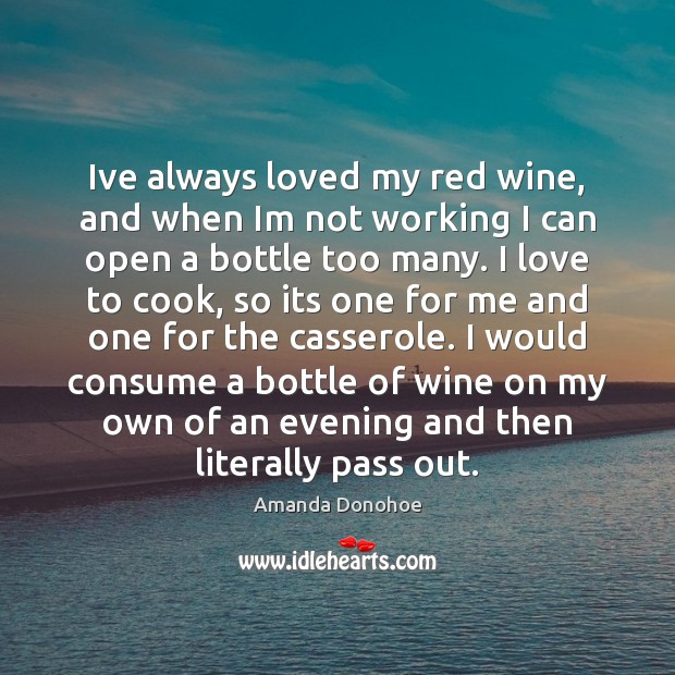 Image, Ive always loved my red wine, and when Im not working I