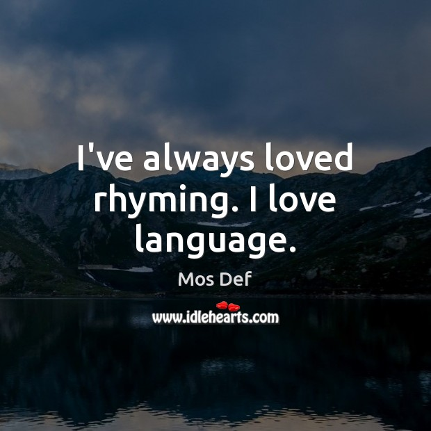 I've always loved rhyming. I love language. Mos Def Picture Quote