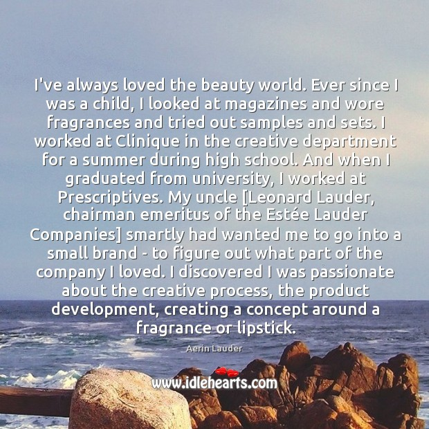 I've always loved the beauty world. Ever since I was a child, Aerin Lauder Picture Quote