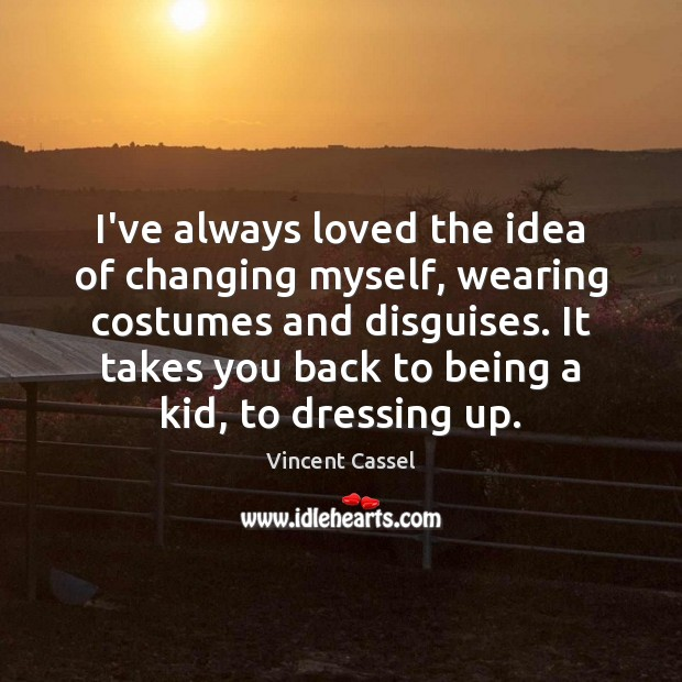 Image, I've always loved the idea of changing myself, wearing costumes and disguises.