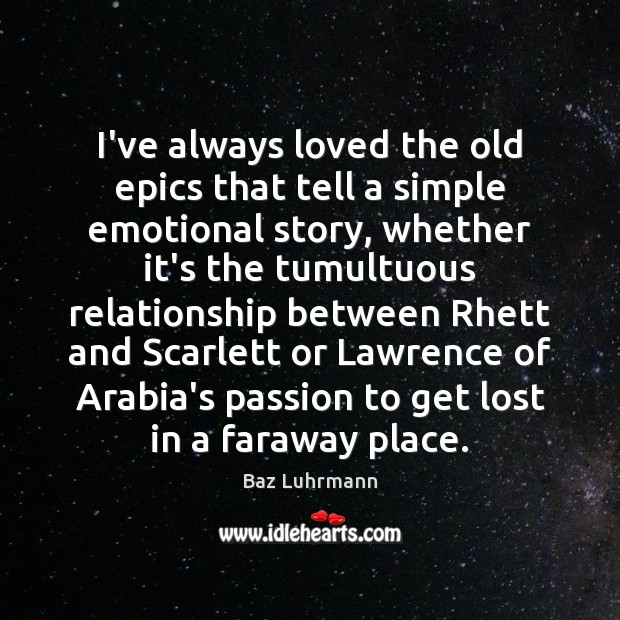 I've always loved the old epics that tell a simple emotional story, Baz Luhrmann Picture Quote