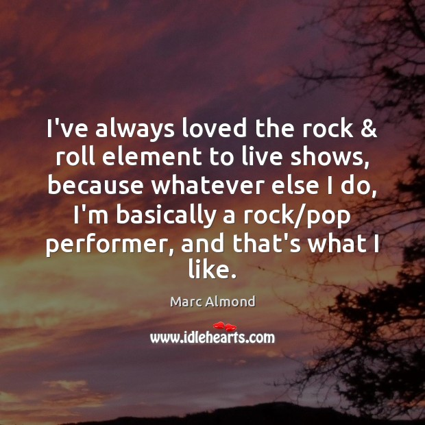 I've always loved the rock & roll element to live shows, because whatever Image