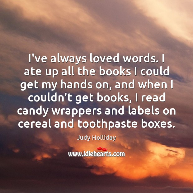 I've always loved words. I ate up all the books I could Judy Holliday Picture Quote