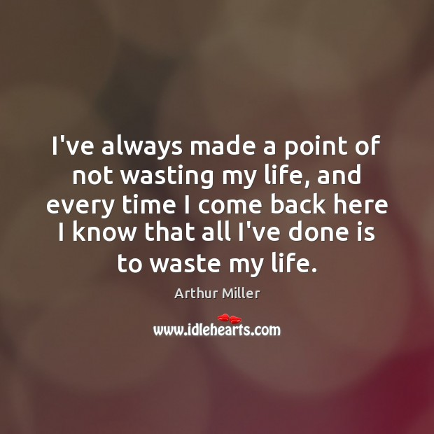 Image, I've always made a point of not wasting my life, and every