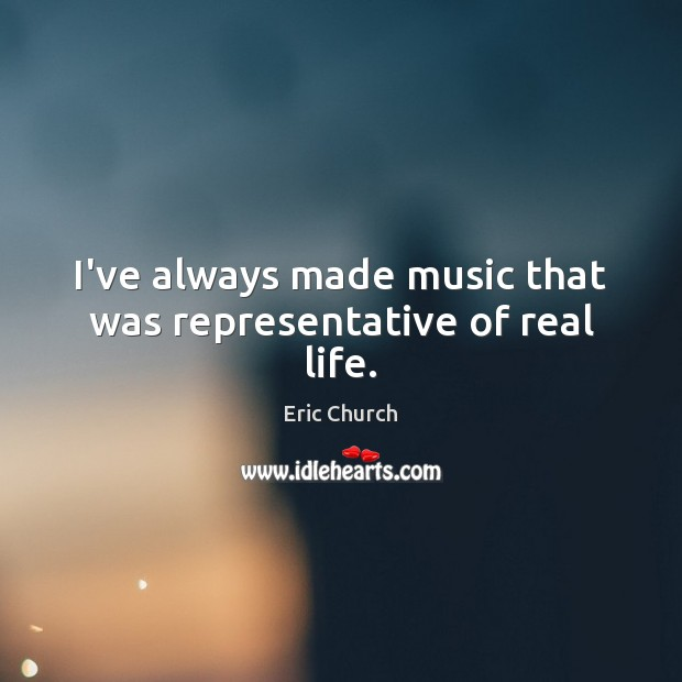 I've always made music that was representative of real life. Image