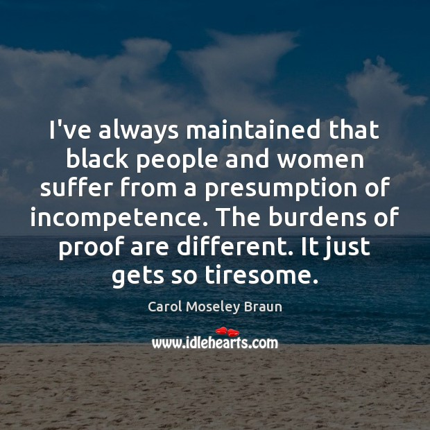 Image, I've always maintained that black people and women suffer from a presumption