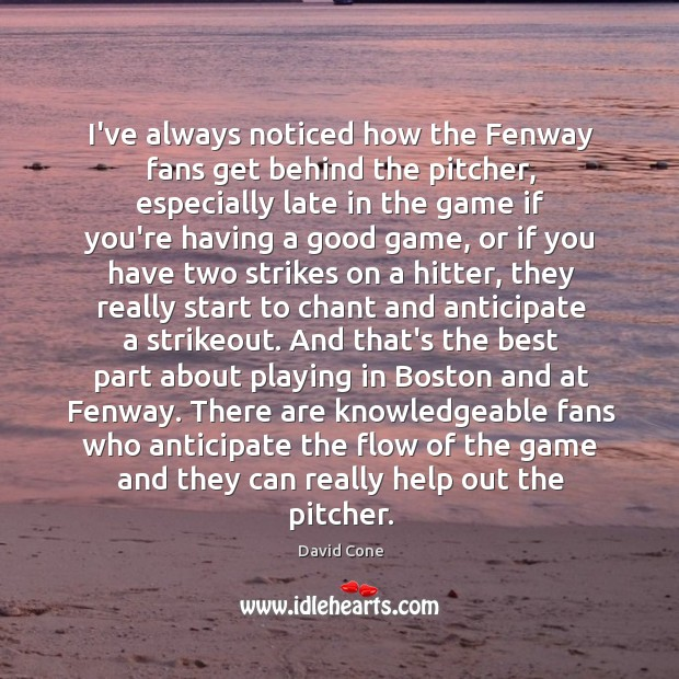 I've always noticed how the Fenway fans get behind the pitcher, especially Image