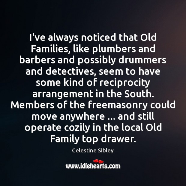 Image, I've always noticed that Old Families, like plumbers and barbers and possibly