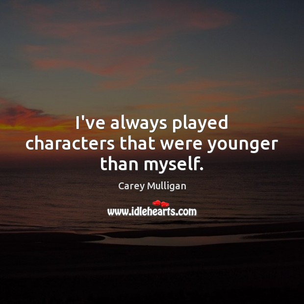 I've always played characters that were younger than myself. Image