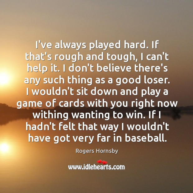 I've always played hard. If that's rough and tough, I can't help Image