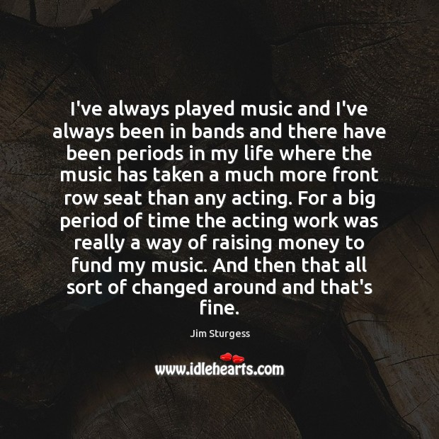 I've always played music and I've always been in bands and there Image