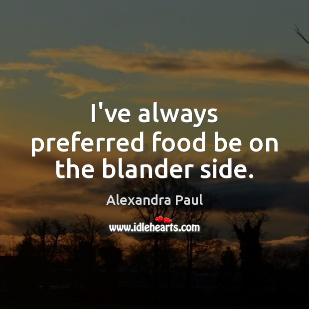 Image, I've always preferred food be on the blander side.