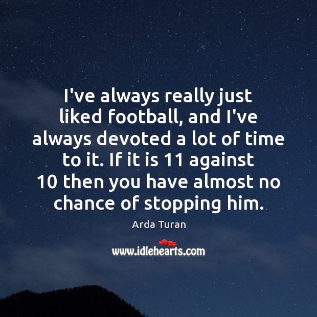 Image, I've always really just liked football, and I've always devoted a lot