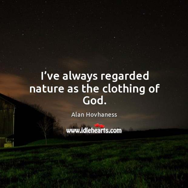 Image, I've always regarded nature as the clothing of god.